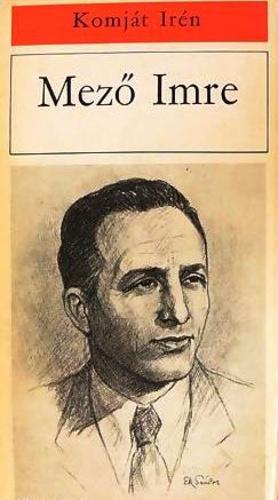 Komját Irén: Mező Imre. A Kádár-diktatúra Mező kultuszának egy megnyilvánulása.